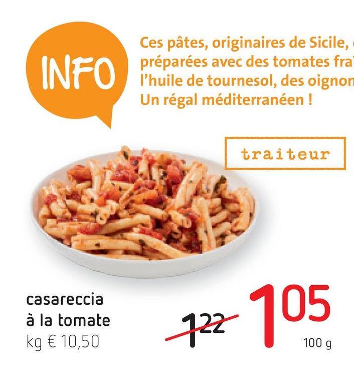 Ces pâtes, originaires de Sicile, INFO P'huile de tournesol, des oignom Un régal méditerranéen! traiteur casareccia à la tomate kg € 10,50 722 105 1009
