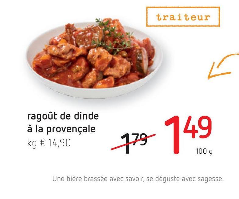 traiteur ragoût de dinde à la provençale kg € 14,90 778 149 Une bière brassée avec savoir, se déguste avec sagesse.