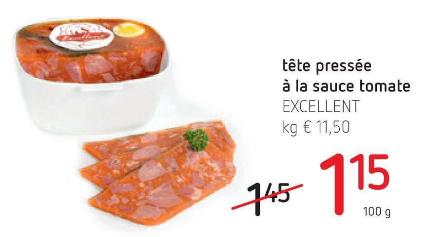 tête pressée à la sauce tomate EXCELLENT kg € 11,50 145 715 100 g