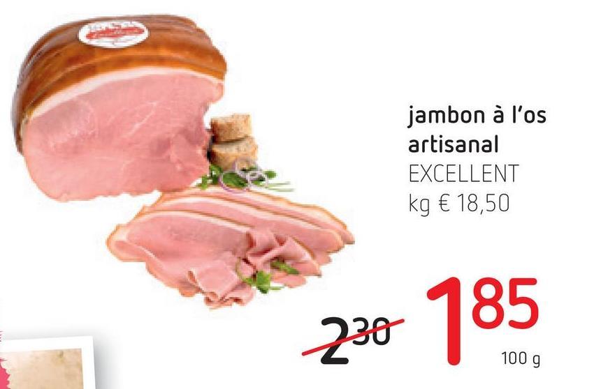 jambon à l'os artisanal EXCELLENT kg € 18,50 230 To 1009
