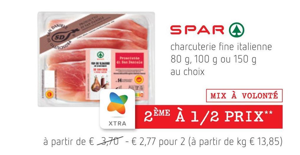 SD SPAR charcuterie fine italienne 80 g, 100 g ou 150 g au choix MIX À VOLONTÉ 2 ÈME À 1/2 PRIX** XTRA à partir de € 3,70 - € 2,77 pour 2 (à partir de kg € 13,85)