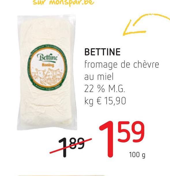 SUV monspar.be Baline BETTINE fromage de chèvre au miel 22 % M.G. kg € 15,90 789 159 1009