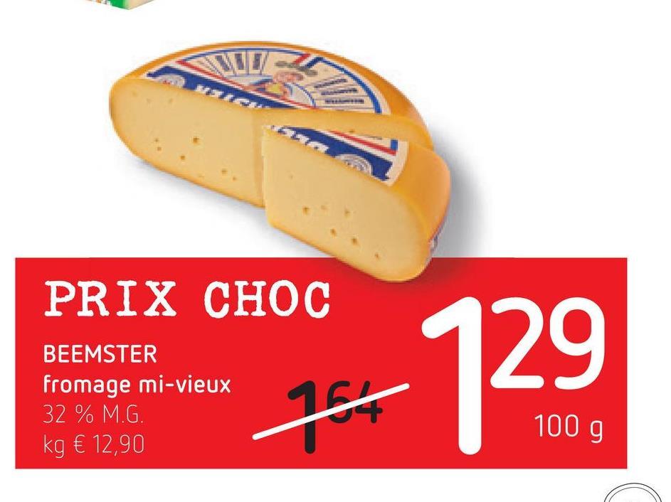 PRIX CHOC 129 BEEMSTER fromage mi-vieux 32 % M.G. kg € 12,90 154 100 g