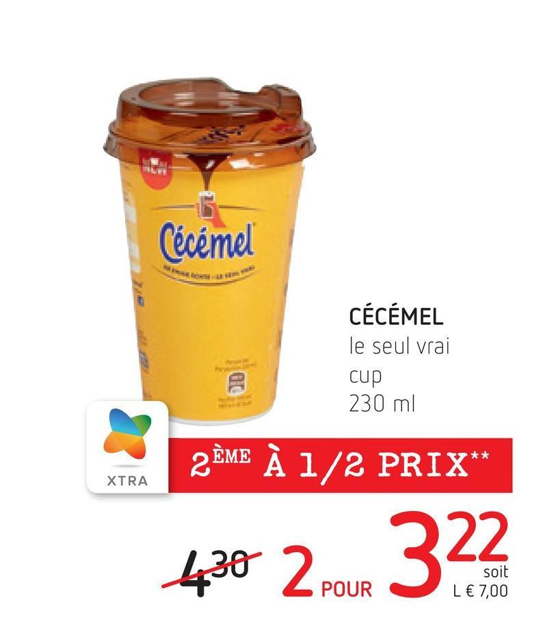 Cécémel CÉCÉMEL le seul vrai cup 230 ml er XTRA 2ÈME À 1/2 PRIX** 22 430 2 POUR soit L € 7,00
