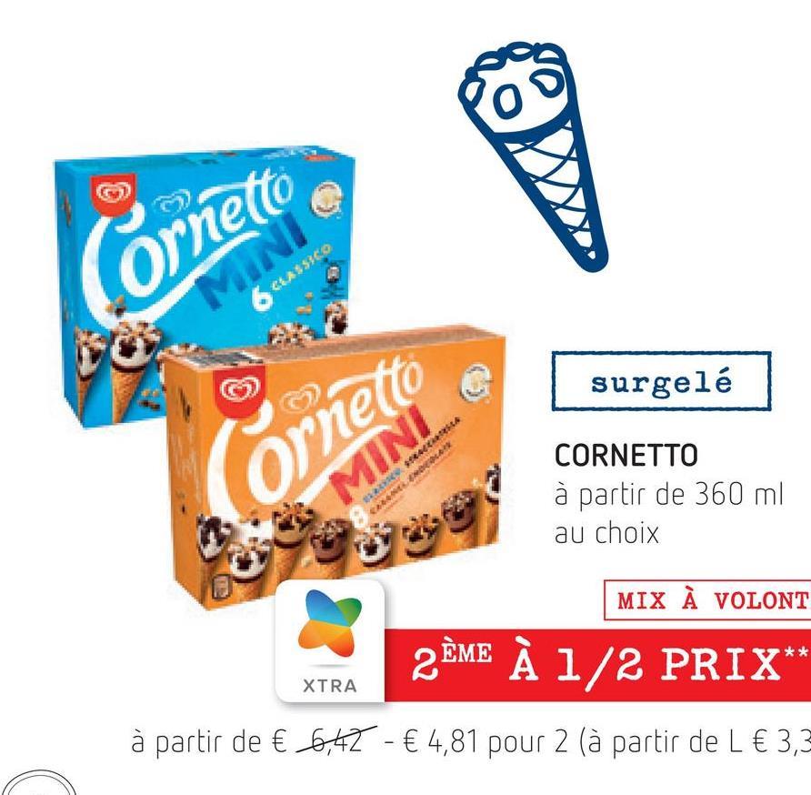 Cornetto MINI 6 Cassia re surgelé OLANI CORNETTO à partir de 360 ml au choix MIX À VOLONT 2ÈME À 1/2 PRIX** XTRA à partir de € 6,47 - € 4,81 pour 2 (à partir de L € 3,3