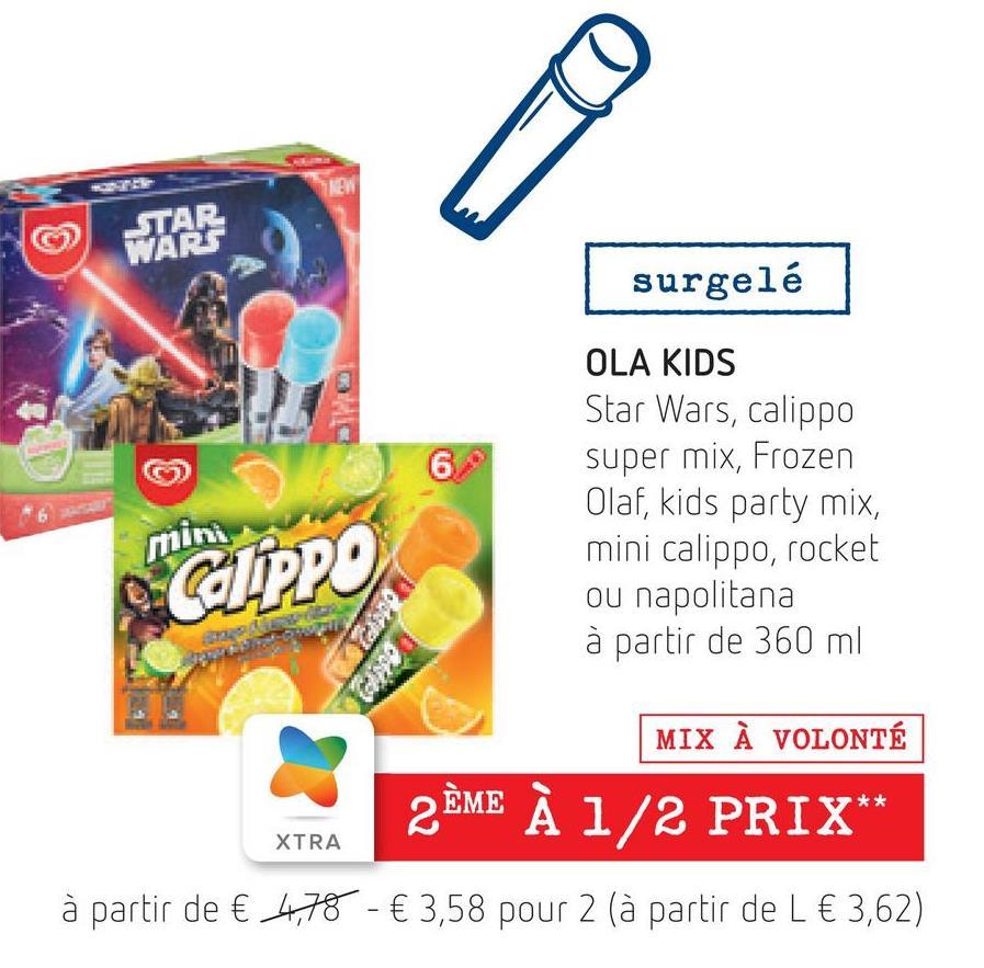 EN 3 STAR WARIS surgelé 6 OLA KIDS Star Wars, calippo super mix, Frozen Olaf, kids party mix, mini calippo, rocket ou napolitana à partir de 360 ml min CAPPE MIX À VOLONTÉ ** 2 ÈME À 1/2 PRIX XTRA à partir de € 4,78 - € 3,58 pour 2 (à partir de l € 3,62)