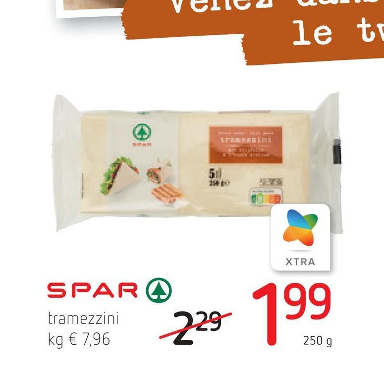 le to 5:) 2 XTRA SPAR tramezzini kg € 7,96 199 229 250 g