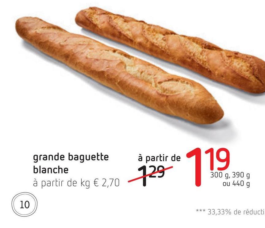 à partir de grande baguette blanche à partir de kg € 2,70 729 779 300 g, 390 g ou 440 g 10 *** 33,33% de réducti
