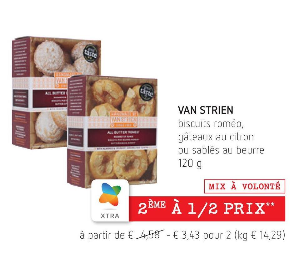 MAN ALL ETTER taste HAR VARIT MANESTALTUNG ALLETTER VAN STRIEN biscuits roméo, gâteaux au citron ou sablés au beurre 1209 MIX À VOLONTÉ ** 2ÈME À 1/2 PRIX * XTRA à partir de € 4,58 - € 3,43 pour 2 (kg € 14,29)