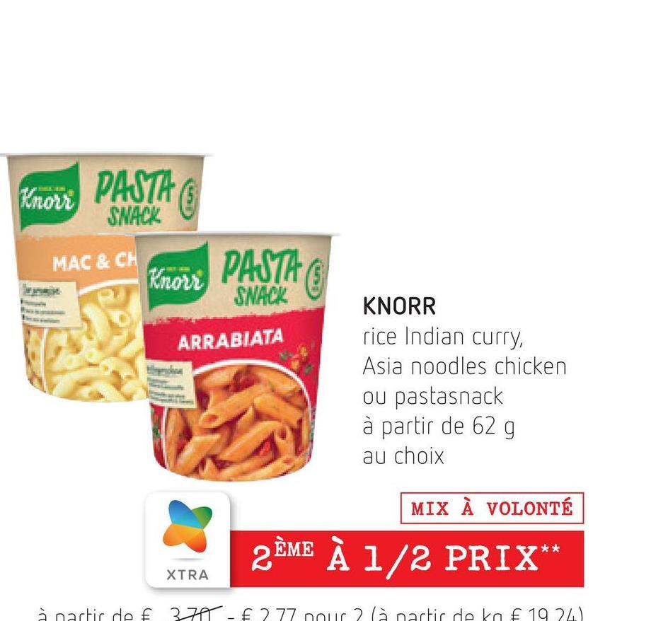 Knors PASTAO PASTA SWACK MAC & CH Knorr PASTA SNACK ARRABIATA KNORR rice Indian curry, Asia noodles chicken ou pastasnack à partir de 62 g au choix MIX À VOLONTÉ ** 2ÈME À 1/2 PRIX* XTRA à partir de € 377 € 277 ou 2 lanartir de ko € 1924)