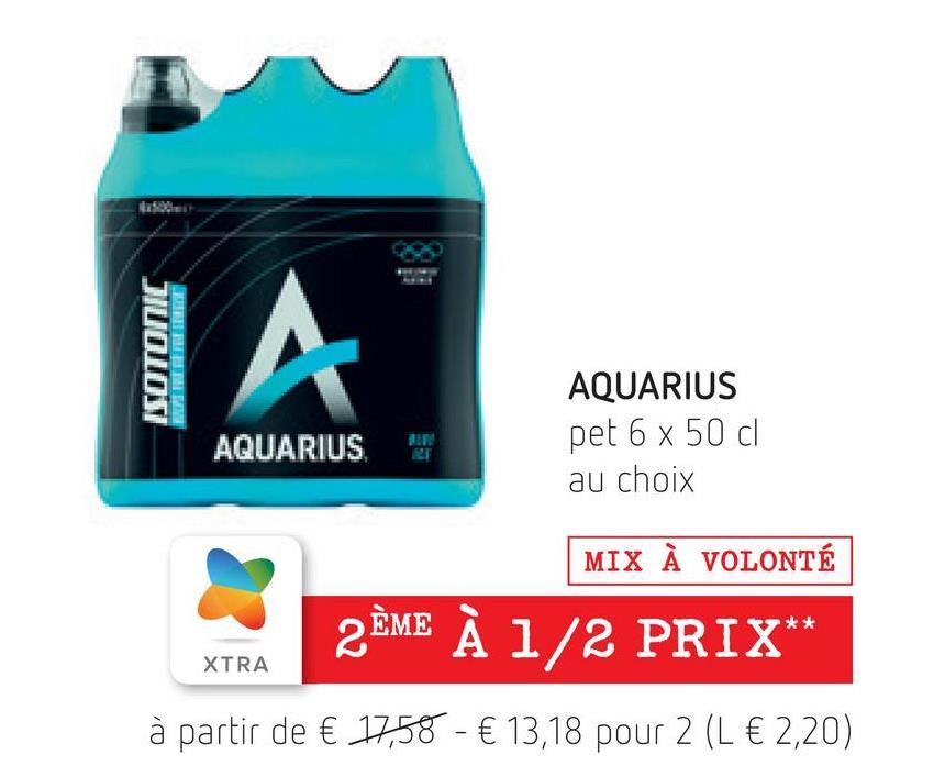 ISOTONIC TA AQUARIUS AQUARIUS pet 6 x 50 cl au choix MIX À VOLONTÉ 2ÈME À 1/2 PRIX** XTRA à partir de € 17,58 - € 13,18 pour 2 (L € 2,20)