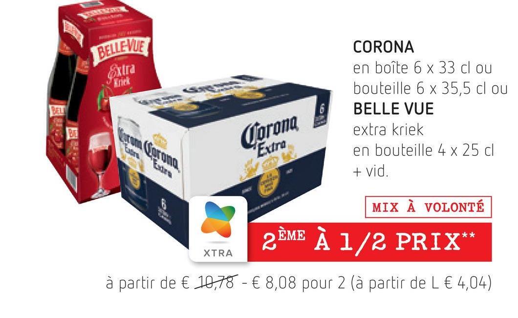 """BELLEVUE ulra CORONA en boîte 6 x 33 cl ou bouteille 6 x 35,5 cl ou BELLE VUE extra kriek en bouteille 4 x 25 cl DET TO Corona """"Extra + vid. MIX À VOLONTÉ 2 ÈME À 1/2 PRIX** XTRA à partir de € 10,78 - € 8,08 pour 2 (à partir de L € 4,04)"""