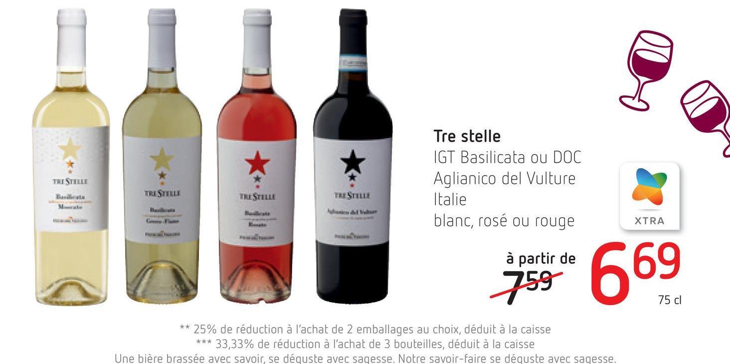 TRISTILLE Tre stelle IGT Basilicata ou DOC Aglianico del Vulture Italie blanc, rosé ou rouge TEISTELLI TRESTILLE Gm XTRA à partir de 1594 669 75 cl ** 25% de réduction à l'achat de 2 emballages au choix, déduit à la caisse *** 33,33% de réduction à l'achat de 3 bouteilles, déduit à la caisse Une bière brassée avec savoir, se déguste avec sagesse. Notre savoir-faire se déguste avec sagesse.