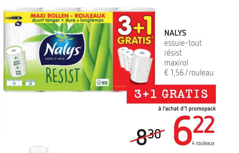 MAXI ROLLEN - ROULEAUX duurt langer - dure longtemps 3+1 GRATIS Nalys RESIST NALYS essuie-tout résist maxirol € 1,56/rouleau 3+1 GRATIS à l'achat d'1 promopack gao 622 4 rouleaux