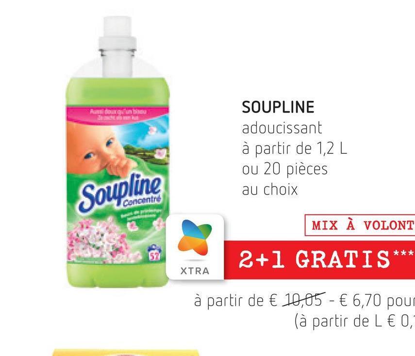has to be SOUPLINE adoucissant à partir de 1,2 L ou 20 pièces au choix Soupline MIX À VOLONT *** 2+1 GRATIS ** XTRA à partir de € 10,05 - € 6,70 pour (à partir de L € 0