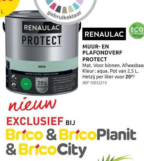 L CHE gebruiksklaar RENAULAC ECO RENAULAC PROTECT MUUR- EN PLAFONDVERF PROTECT дошA Mat. Voor binnen. Afwasbaa Kleur: aqua. Pot van 2,5L. Hetzij per liter voor 20(1) 20% REF 10052215 NULU nieuw EXCLUSIEF BIJ Brico & Brico Planit & Brico City