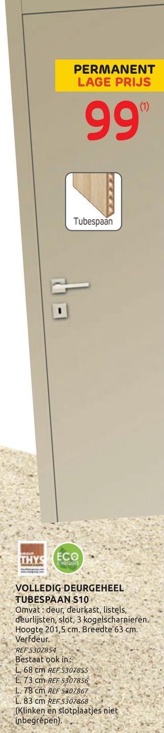 Thys deurgeheel 'Concept 10' tubespaan schilderbaar 68cm Het Thys deurgeheel 'Concept 10' schilderbaar tubespaan van 68cm is een plaatsklaar en volledig model. Het bestaat uit een deurblad, kassement 16,9cm breed, chambranten en listels. Dit deurgeheel is voorgeverfd en dient nog met een dekkende lakverf te worden behandeld. Het Litto slot en de kogelscharnieren en de montageschroeven zijn inbegrepen. De deurkrukken zijn apart te krijgen.
