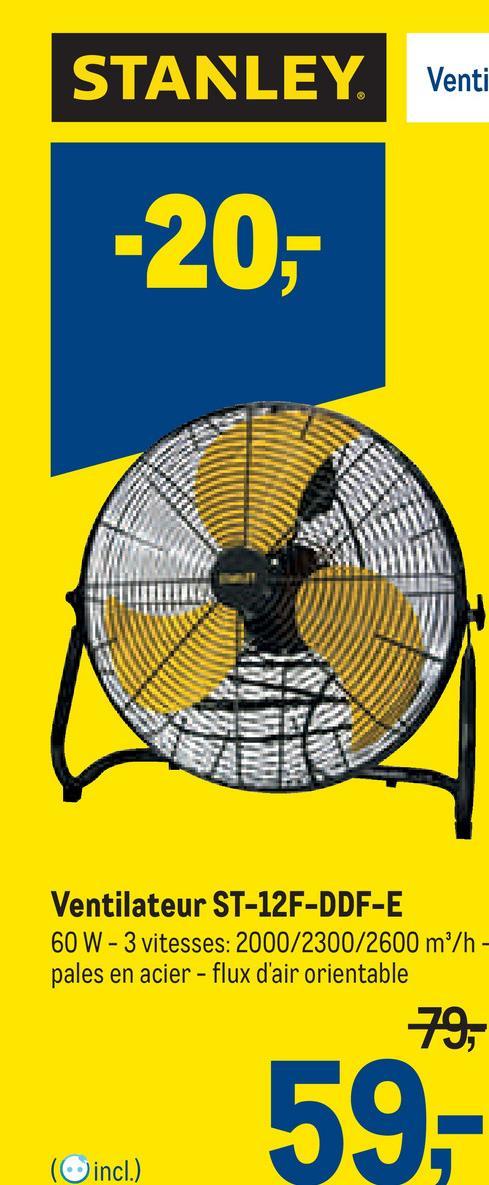 STANLEY Venti -20,- Ventilateur ST-12F-DDF-E 60 W - 3 vitesses: 2000/2300/2600 m/h- pales en acier - flux d'air orientable 79, 59,- (incl.)