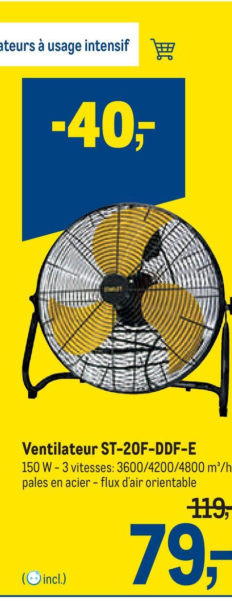 ateurs à usage intensif -40,- Ventilateur ST-20F-DDF-E 150 W - 3 vitesses: 3600/4200/4800 m/h pales en acier - flux d'air orientable 119, 79, (incl.)