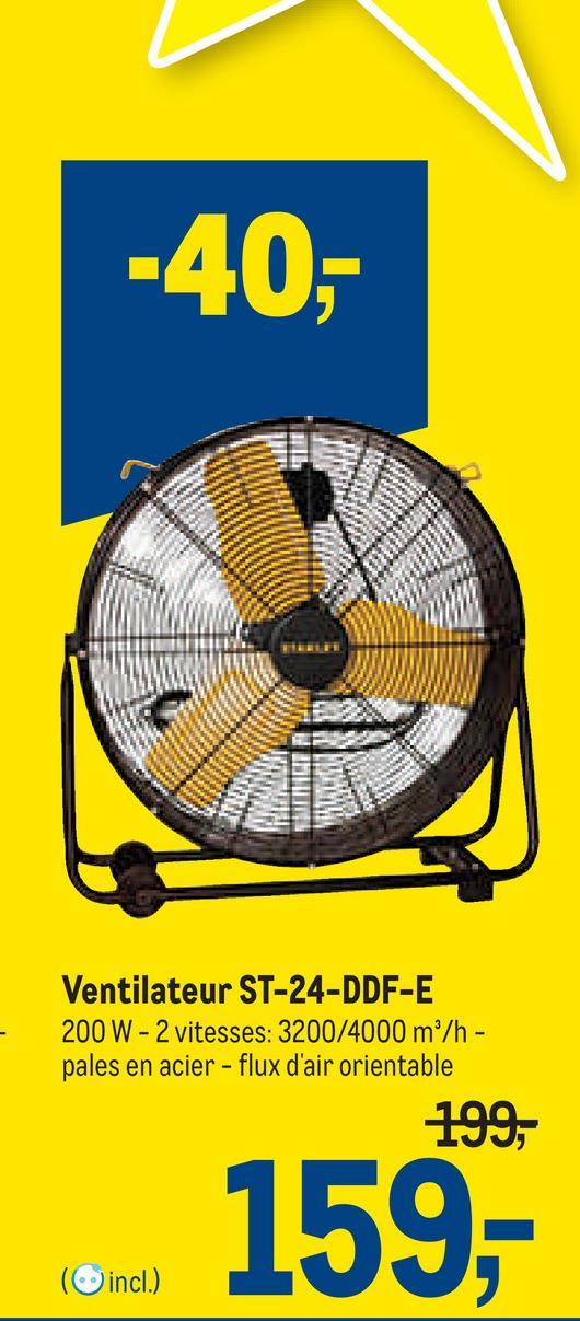 -40,- Ventilateur ST-24-DDF-E 200 W - 2 vitesses: 3200/4000 m/h - pales en acier - flux d'air orientable 199,- 159,- (incl.)