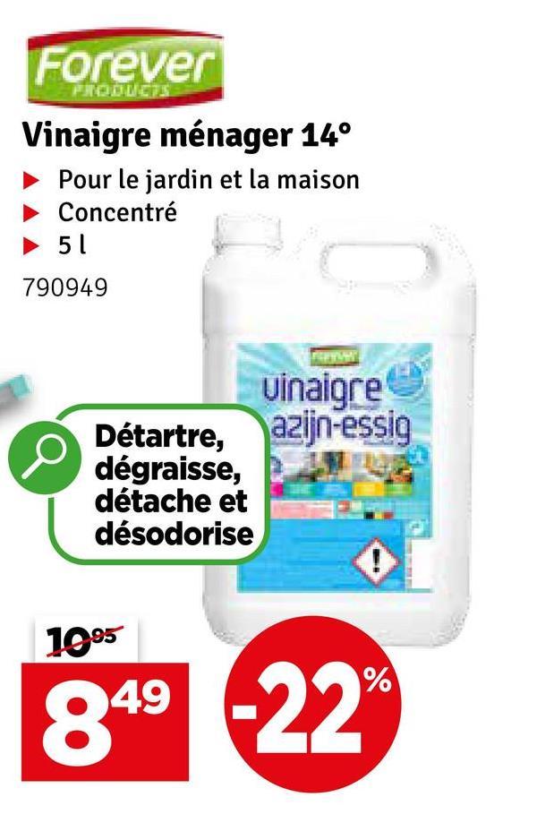 Forever PRODUCTS Vinaigre ménager 14° Pour le jardin et la maison Concentré 51 790949 vinaigre Détartre, azijn-essig dégraisse, détache et désodorise 1095 49 % -22%
