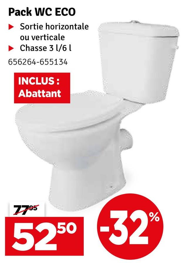 Pack WC ECO Sortie horizontale ou verticale Chasse 3 1/61 656264-655134 INCLUS : Abattant 7795 % 5250 -32 %