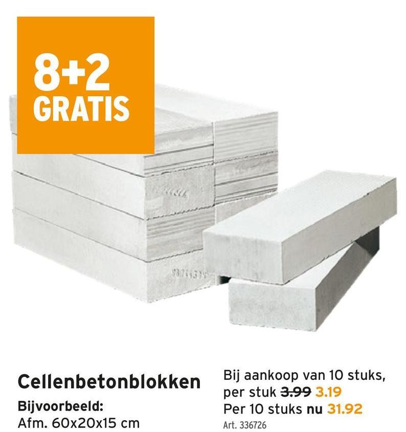 8+2 GRATIS Cellenbetonblokken Bij aankoop van 10 stuks, per stuk 3.99 3.19 Bijvoorbeeld: Per 10 stuks nu 31.92 Afm. 60x20x15 cm Art. 336726