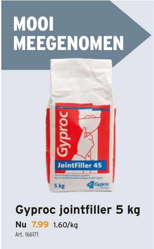 MOOI MEEGENOMEN Gyproc JointFiller 45 5 kg Gyproc Gyproc jointfiller 5 kg Nu 7.99 1.60/kg Art. 166171