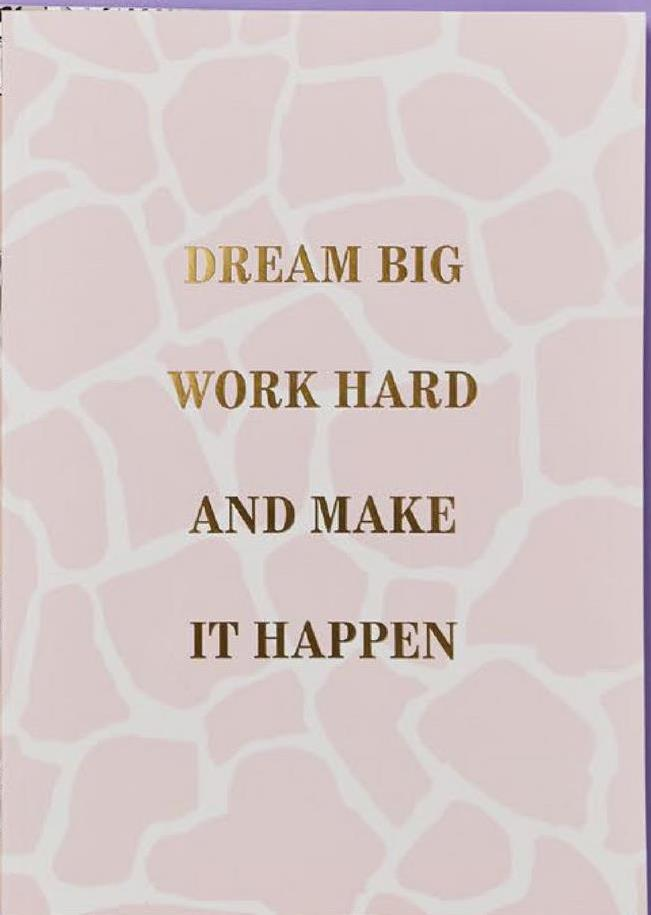 DREAM BIG WORK HARD AND MAKE IT HAPPEN