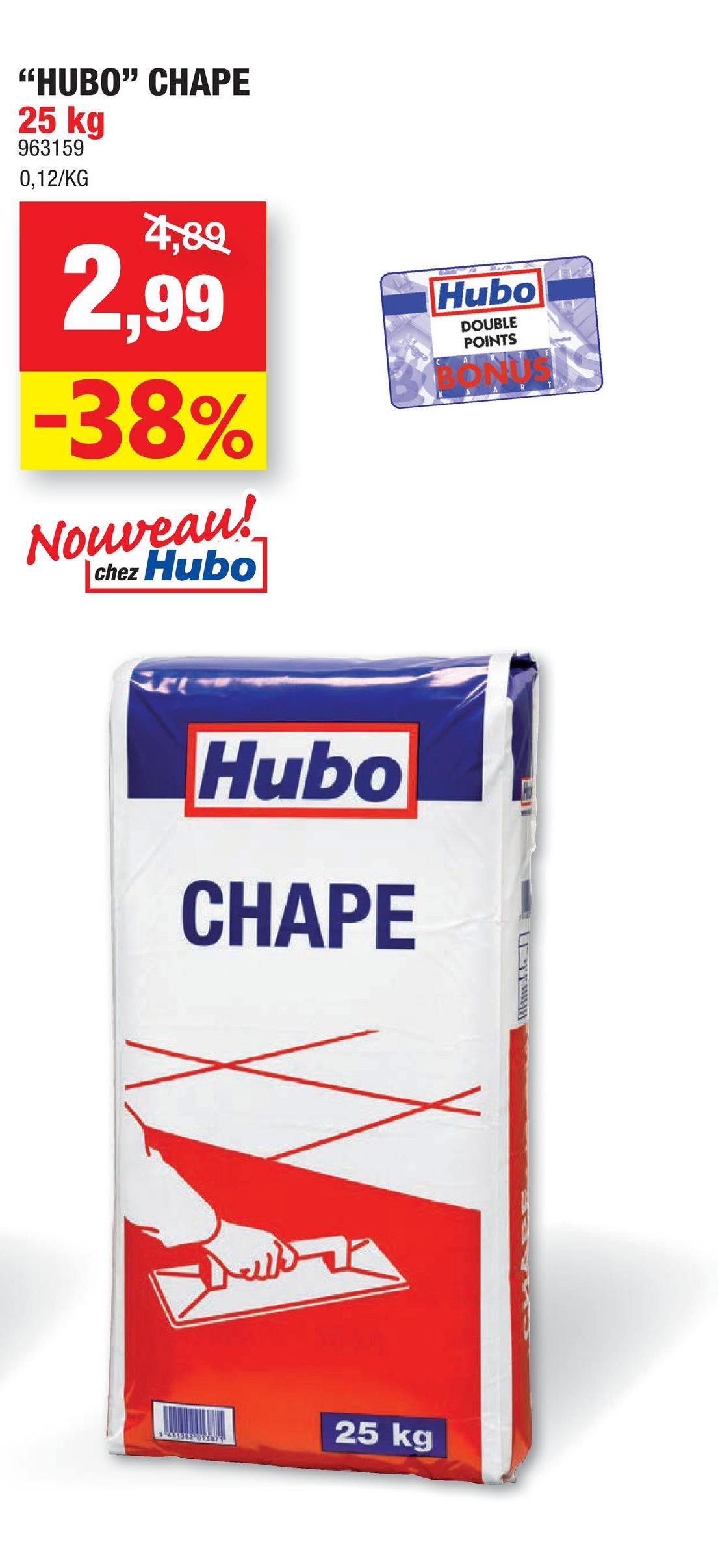 """HUBO"" CHAPE 25 kg 963159 0,12/KG 4,89 Hubo 2,99 -38% DOUBLE POINTS Nouveau! chez Hubo Hubo CHAPE MARIT 22 25 kg"