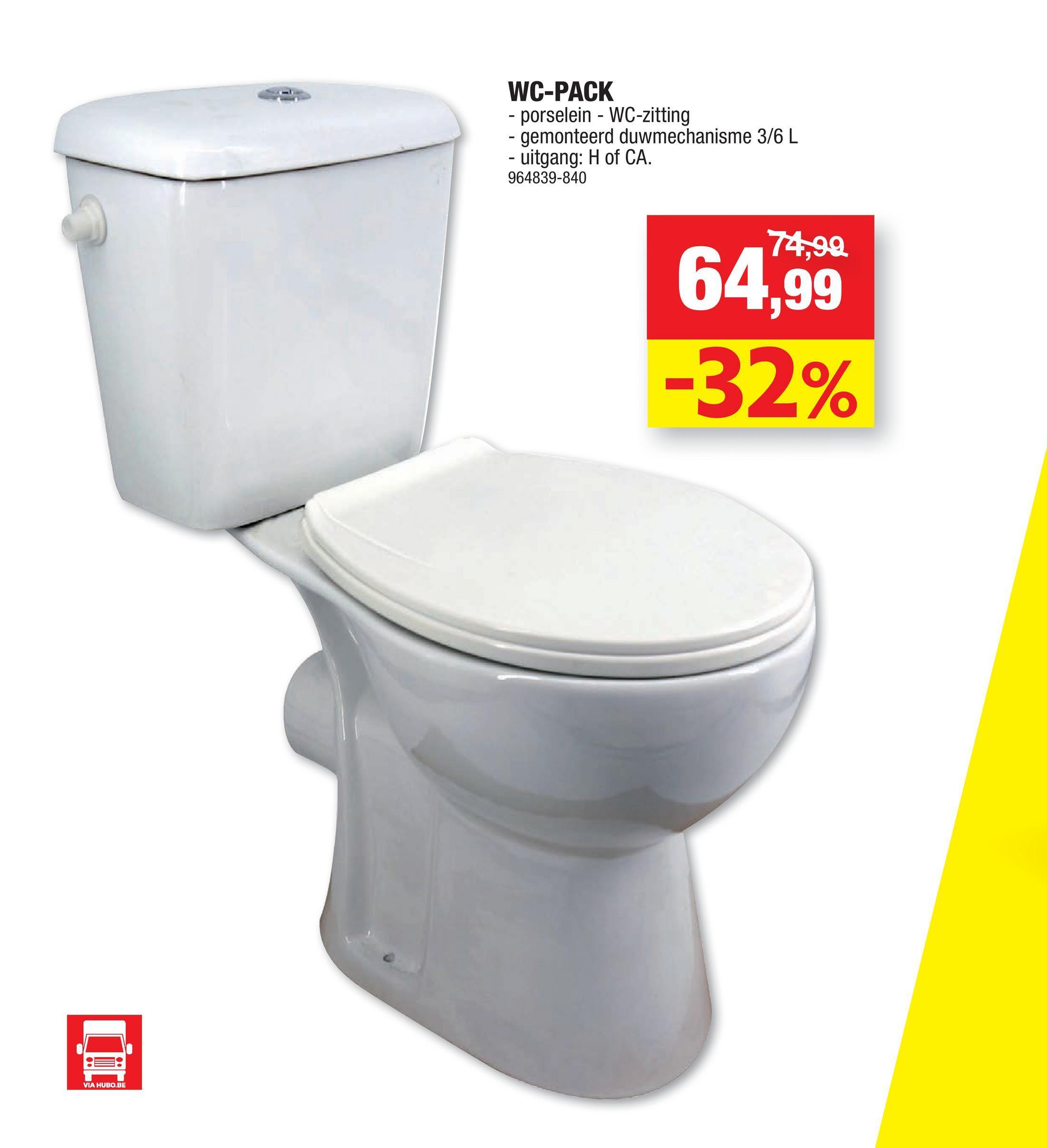 WC-PACK - porselein - WC-zitting - gemonteerd duwmechanisme 3/6 L - uitgang: H of CA. 964839-840 74,99 64,99 -32% VIA HUBO.BE
