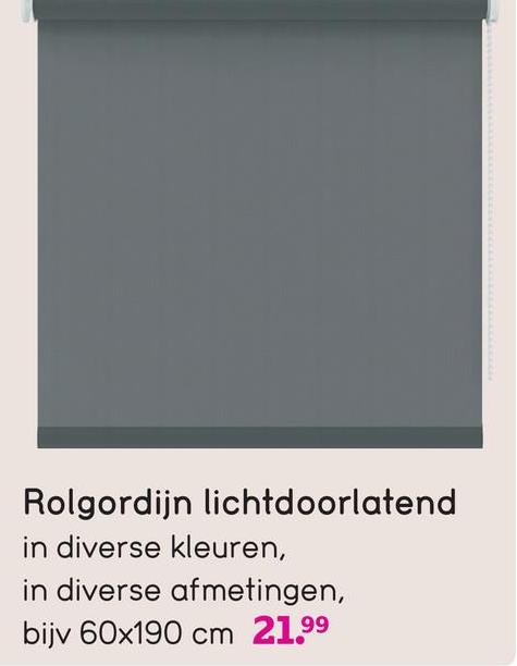 Rolgordijn lichtdoorlatend in diverse kleuren, in diverse afmetingen, bijv 60x190 cm 21.99
