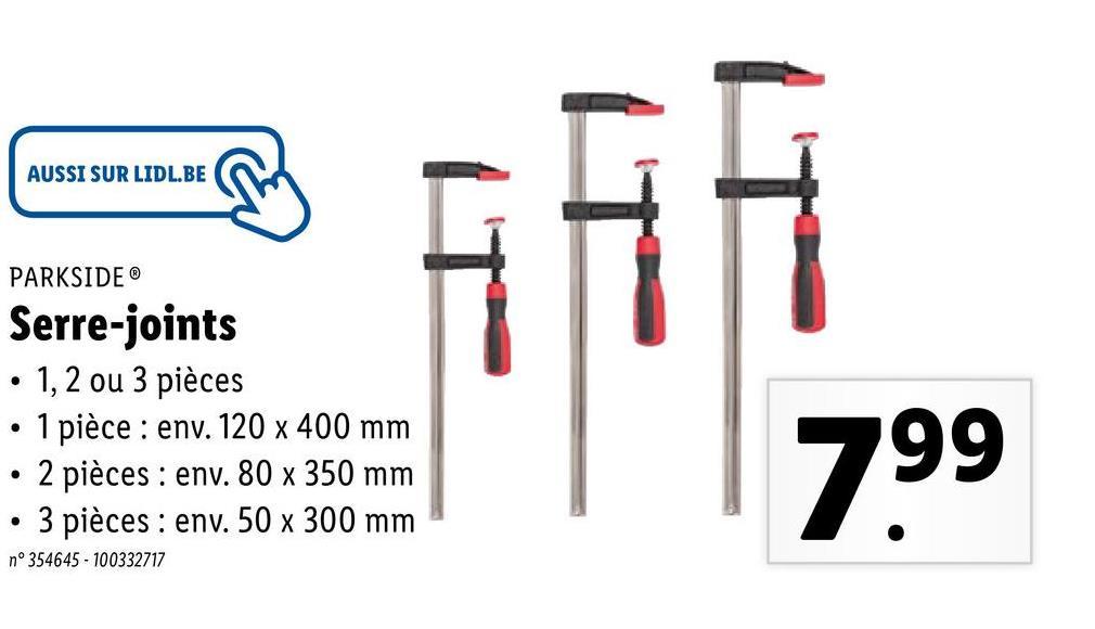 AUSSI SUR LIDL.BE PARKSIDEⓇ If T . Serre-joints 1, 2 ou 3 pièces 1 pièce : env. 120 x 400 mm 2 pièces : env. 80 x 350 mm • 3 pièces : env. 50 x 300 mm . 799 n°354645 - 100332717