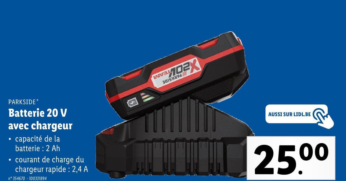 wau 301sxava // YO3X PARKSIDE AUSSI SUR LIDL.BE Batterie 20 V avec chargeur capacité de la batterie : 2 Ah • courant de charge du chargeur rapide : 2,4 A 25.00 n°354670 - 100331894
