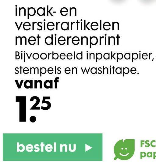 inpak- en versierartikelen met dierenprint Bijvoorbeeld inpakpapier, stempels en washitape. vanaf 125 bestel nu FSC par