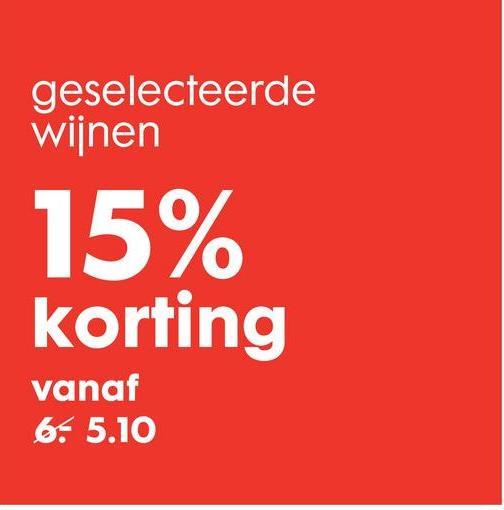 geselecteerde wijnen 15% korting vanaf 6- 5.10