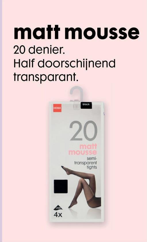 matt mousse 20 denier. Half doorschijnend transparant. block HEMA 20 mail mousse semi- transparent fights 4x