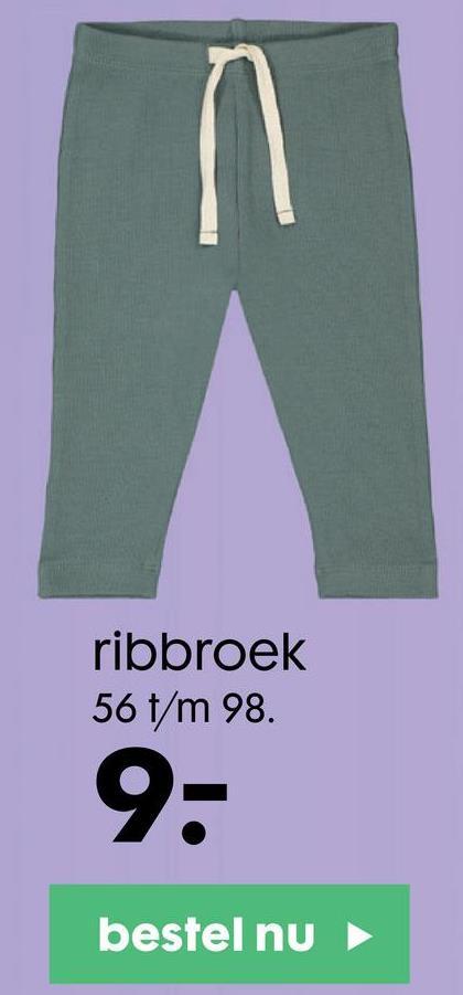ribbroek 56 t/m 98. 9 bestel nu