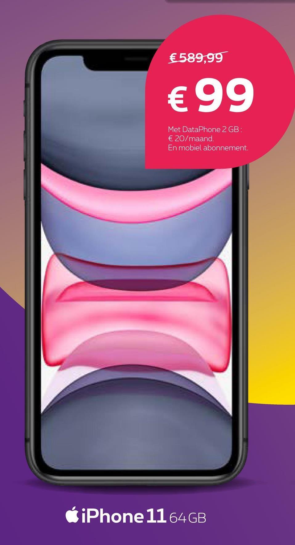 €589,99 € 99 Met DataPhone 2 GB : € 20/maand. En mobiel abonnement. iPhone 1164 GB