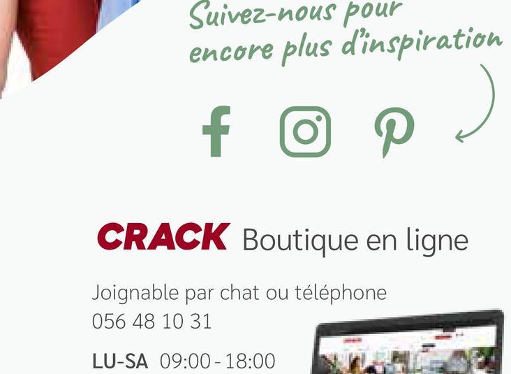 Suivez-nous pour encore plus d'inspiration f CRACK Boutique en ligne Joignable par chat ou téléphone 056 48 10 31 LU-SA 09:00 - 18:00