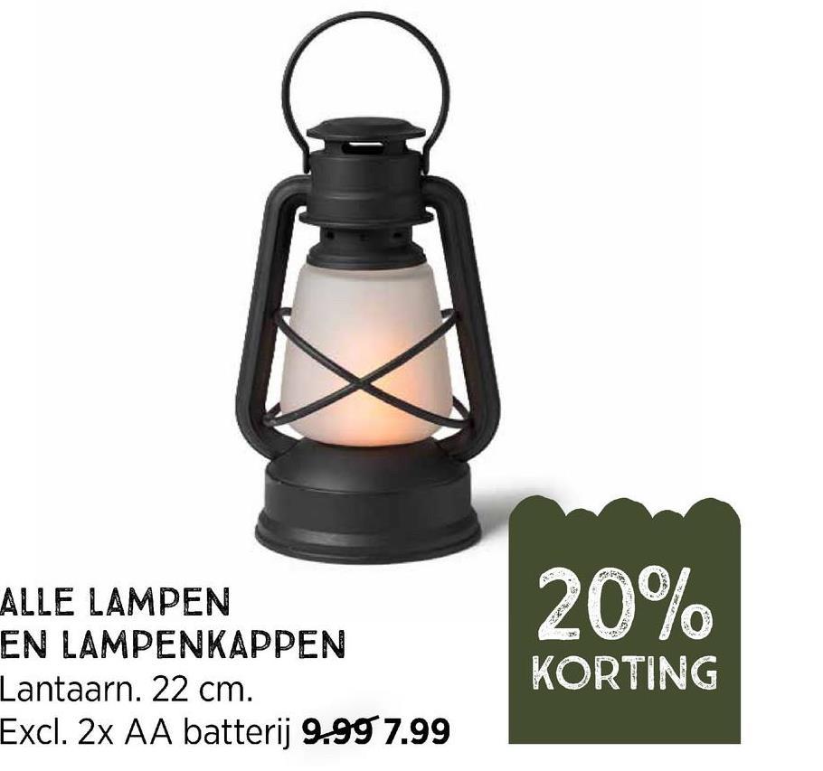 20% ALLE LAMPEN EN LAMPENKAPPEN Lantaarn. 22 cm. Excl. 2x AA batterij 9.99 7.99 KORTING