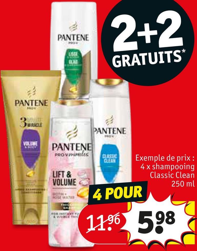 2+2 PANTENE LITE GRATUITS* PANTENE 3 PANTENE VOLUME PANTENE PROVE ch LIFT & VOLUME Exemple de prix : 4 x shampooing Classic Clean 250 ml 4 POUR HETER FM 1196 598