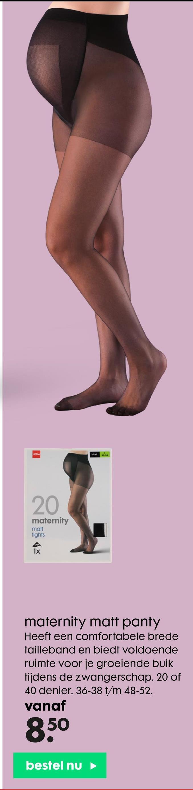 MEMA Bock 3638 20 maternity matt tights 1x maternity matt panty Heeft een comfortabele brede tailleband en biedt voldoende ruimte voor je groeiende buik tijdens de zwangerschap. 20 of 40 denier. 36-38 t/m 48-52. vanaf 850 bestel nu