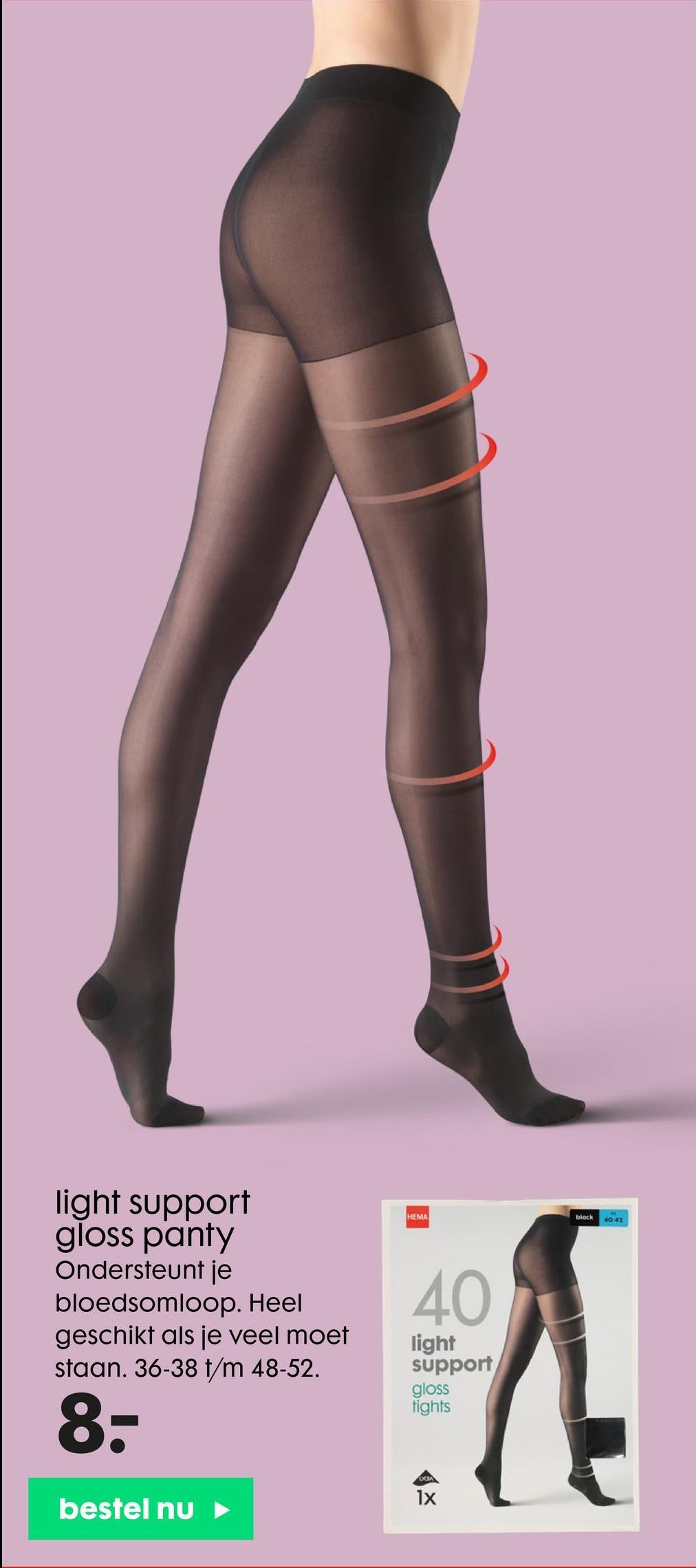 HEMA black 4042 light support gloss panty Ondersteunt je bloedsomloop. Heel geschikt als je veel moet staan. 36-38 t/m 48-52. 40 light support gloss tights 8- 1x bestel nu