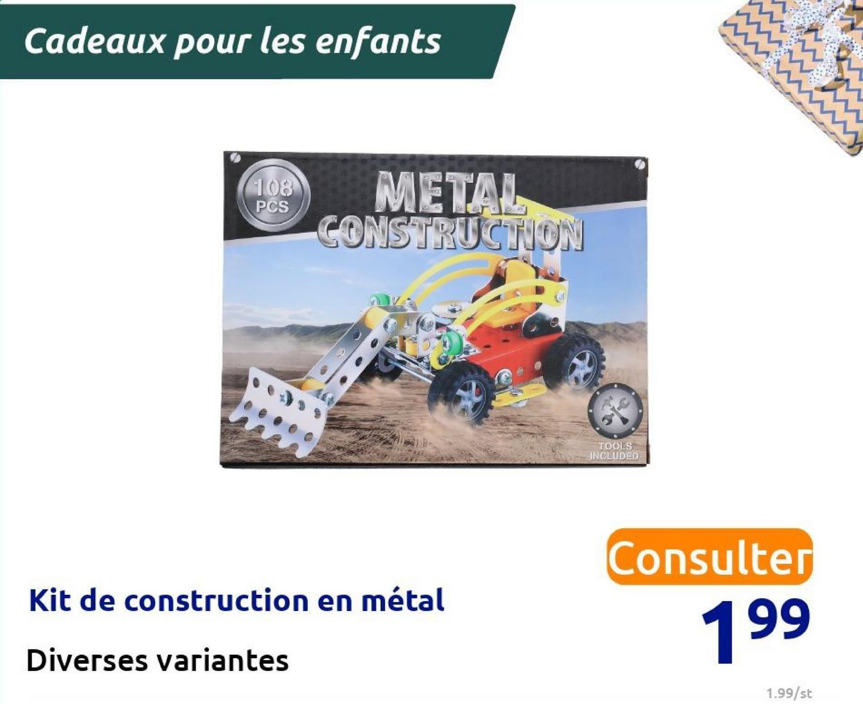 Cadeaux pour les enfants 33 108 PCS METAL CONSTRUCNON TOOLS INCLUDED Consulter Kit de construction en métal 199 Diverses variantes 1.99/st