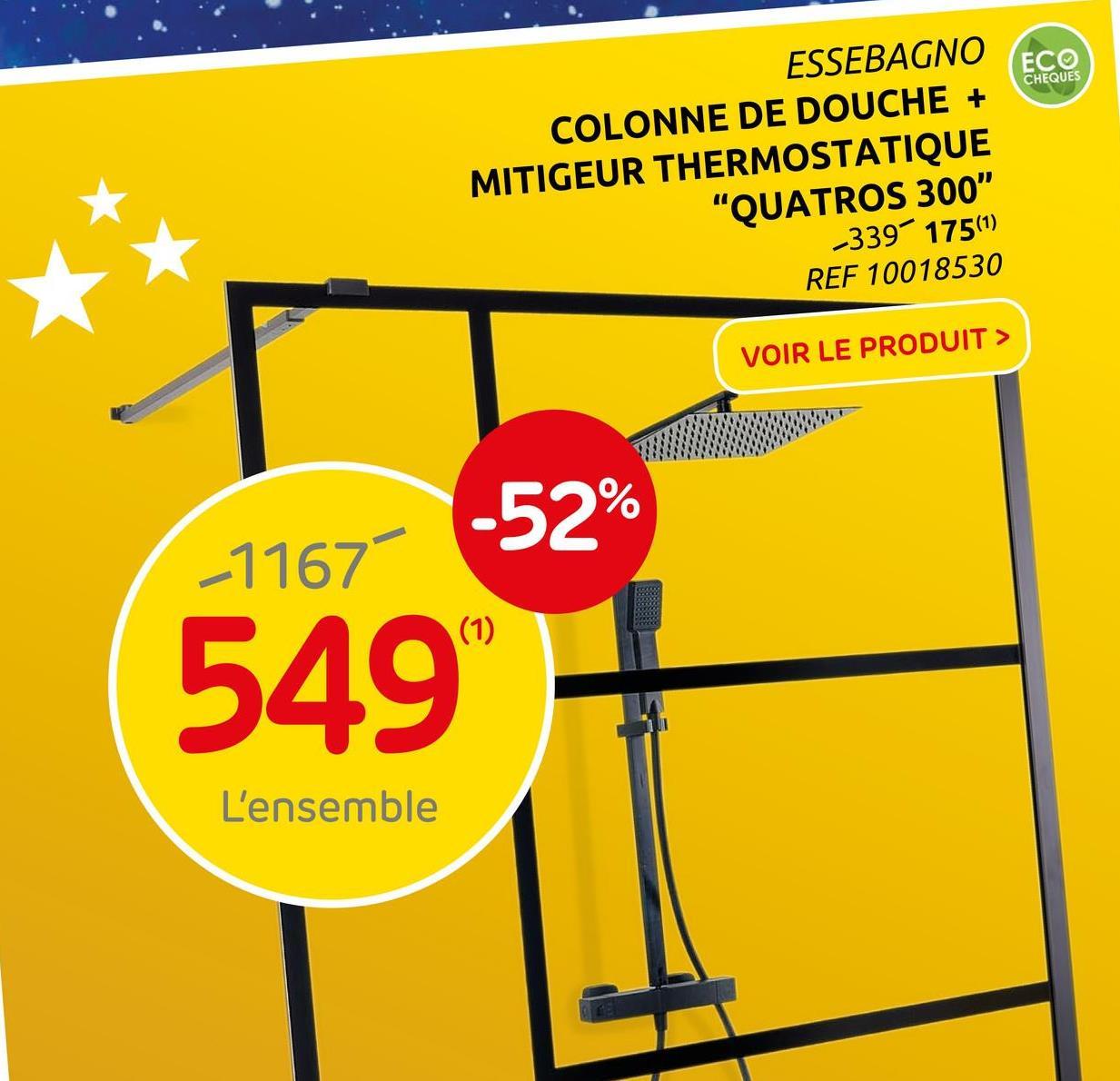 """ECO CHEQUES ESSEBAGNO COLONNE DE DOUCHE + MITIGEUR THERMOSTATIQUE """"QUATROS 300"""" -339 175(1) REF 10018530 VOIR LE PRODUIT > -52% -1167 (1) 549 L'ensemble"""